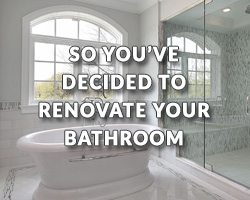 So You've Decided to Renovate Your Bathroom