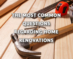 The Most Common Questions Regarding Home Renovations